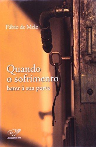 Quando O Sofrimento Bater A Sua Porta (Em Portugues do Brasil) by Fabio de Melo (2008-01-01)