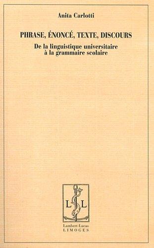 Phrase, énoncé, texte, discours : De la linguistique à la grammaire scolaire par Anita Carlotti