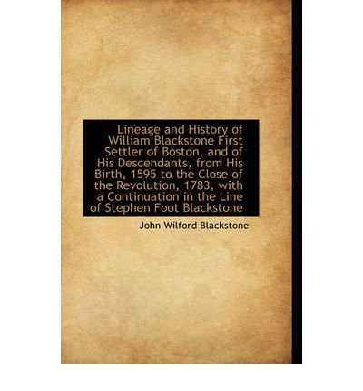 [(Lineage and History of William Blackstone First Settler of Boston, and of His Descendants, from His )] [Author: John Wilford Blackstone] [Jan-2009]