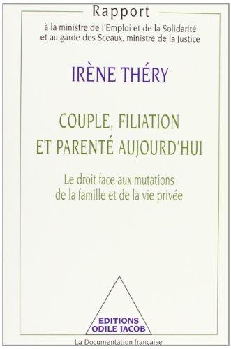 Couple, filiation et parenté aujourd'hui. Le droit face aux mutations de la famille et de la vie privée par I. Théry