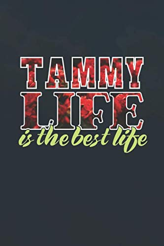 Tammy Life Is The Best Life First Name Funny Sayings Personalized Customized Names Women Girl Mothers Day Gift Notebook Journal