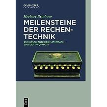 Meilensteine der Rechentechnik: Zur Geschichte der Mathematik und der Informatik