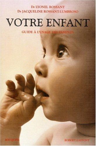 Votre enfant : Guide  l'usage des parents by Lyonel Rossant (2006-03-08)