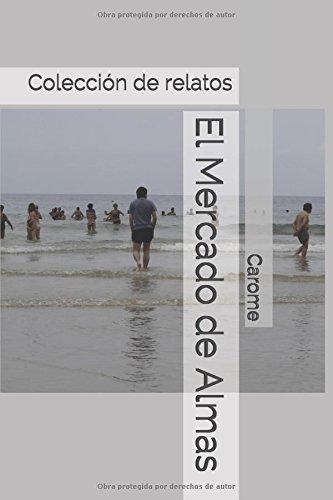 El Mercado de Almas: Colección de relatos por Carome