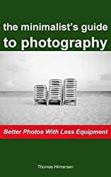 The Minimalist's Guide to Photography: Better Photos With Less Equipment