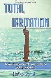 TOTAL IRRITATION: Warum Schwimmcoaching auch anders funktionieren kann.