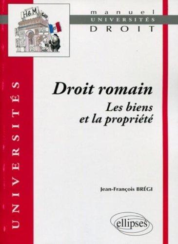 Droit romain : les biens et la propriété par Jean-François Brégi
