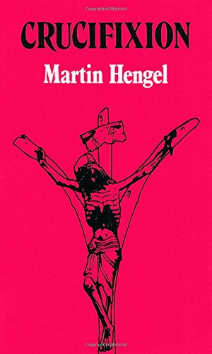 Crucifixion: In the Ancient World and the Folly of the Message of the Cross (Facets) - Martin Hengel