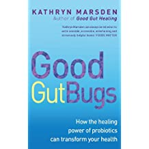 Good Gut Bugs: How to improve your digestion and transform your health (English Edition)
