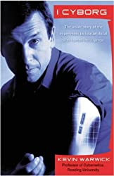 I, Cyborg (Anz T/P): The inside Story of the Experiment to Fuse Artificial with Human Intelligence by Kevin Warwick (2002-08-01)