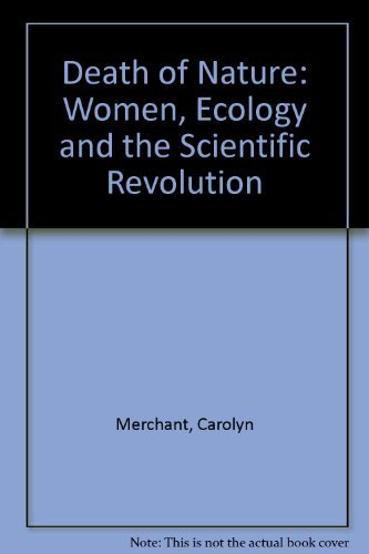 Death of Nature: Women, Ecology and the Scientific Revolution