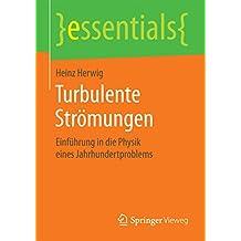 Turbulente Strömungen: Einführung in die Physik eines Jahrhundertproblems (essentials)