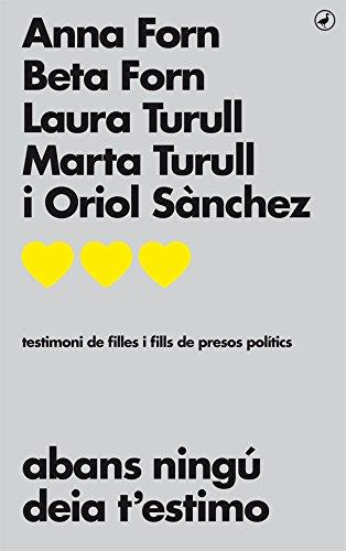 Abans ningú deia t'estimo: Testimoni de filles i fills de presos polítics por Anna; Forn, Beta; Turull, Laura; Turull, Marta; Sánchez, Oriol Forn