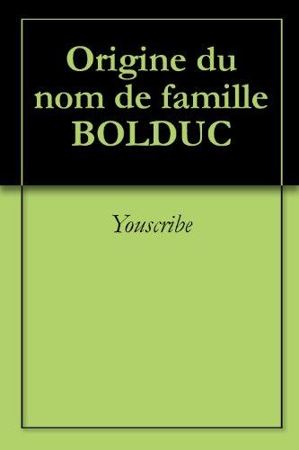 Origine du nom de famille BOLDUC (Oeuvres courtes) par Youscribe