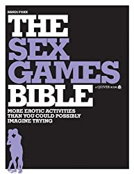 Sex Games Bible: More Erotic Activities Than You Could Possibly Imagine Trying by Randi Foxx (2009-06-01)