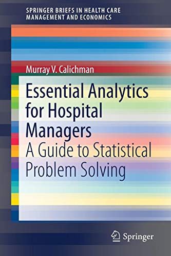 Essential Analytics for Hospital Managers: A Guide to Statistical Problem Solving (SpringerBriefs in Health Care Management and Economics)