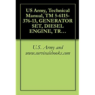 US Army, Technical Manual, TM 5-6115-376-13, GENERATOR SET, DIESEL ENGINE, TRAILER MOUNTED, PU-407/M, (FSN 6115-702-3347), PU-699/M, (6115-132-0488), TRUCK-MOUNTED (English Edition)