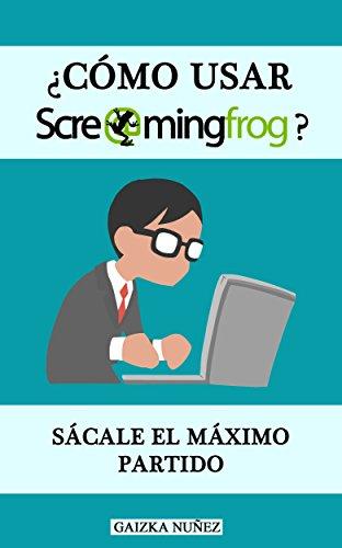 ¿Cómo usar Screaming Frog?: Mejora el SEO de una web y resuelve los fallos. libros de leer gratis