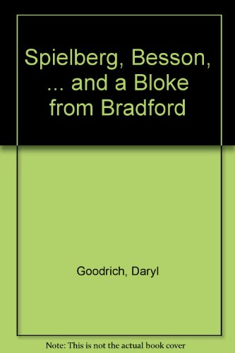 Spielberg, Besson, ... and a Bloke from Bradford por Daryl Goodrich