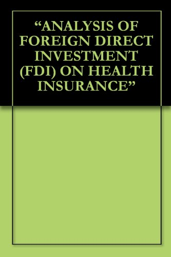 """ANALYSIS OF FOREIGN DIRECT INVESTMENT (FDI) ON HEALTH INSURANCE"" (English Edition)"