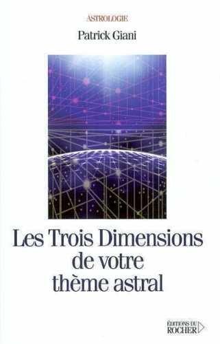 Les Trois Dimensions de votre thème astral par Patrick Giani