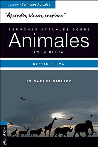 Sermones actuales sobre los animales en la Biblia: 70 homilias de animales por Kittim Silva Bermúdez