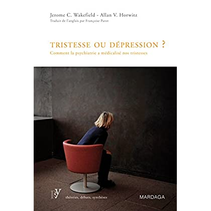 Tristesse ou dépression ?: Comment la psychiatrie a médicalisé nos tristesses