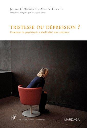 Livre gratuits en ligne Tristesse ou dépression ?: Comment la psychiatrie a médicalisé nos tristesses pdf ebook
