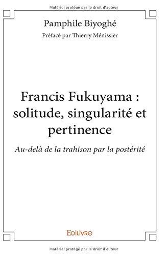 Francis Fukuyama : solitude, singularit et pertinence