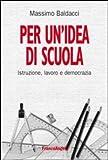 Scarica Libro Per un idea di scuola Istruzione lavoro e democrazia (PDF,EPUB,MOBI) Online Italiano Gratis