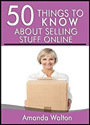 50 Things to Know About Selling Stuff Online: A Simple Guide to Making Money Simply by Getting Rid of Your Old Junk That You Never Use (English Edition)