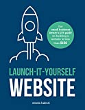 Launch-It-Yourself Website: The small business owner's DIY guide on building a website for less than $150
