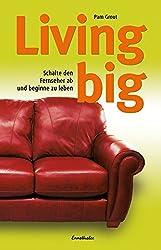 Living big. Schalte den Fernseher ab und beginne zu leben