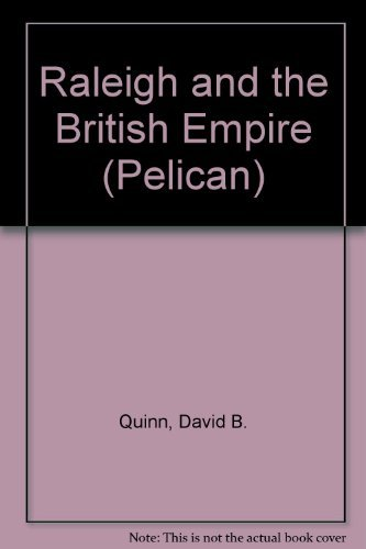 Raleigh and the British Empire (Pelican) by David B. Quinn (1973-05-31)
