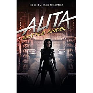 Alita: Battle Angel - The Official Movie Novelization (Alita Battle Angel Film Tie in)