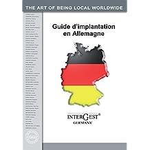 InterGest Gudie d'Implantation en Allemagne: L'Allemagne: Partenaire économique et  pôle d'investissement (French Edition)