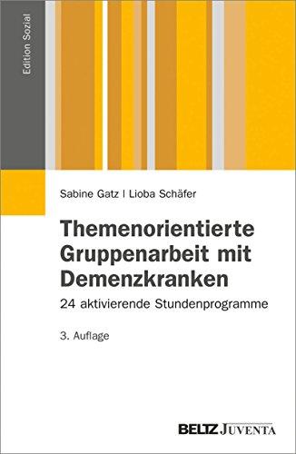 Themenorientierte Gruppenarbeit mit Demenzkranken: 24 aktivierende Stundenprogramme (Edition Sozial)