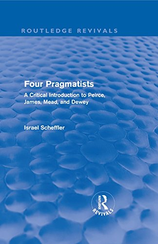 Four Pragmatists: A Critical Introduction to Peirce, James, Mead, and Dewey (Routledge Revivals) (English Edition)