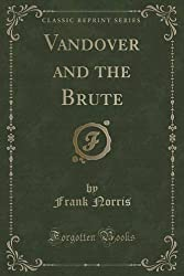 Vandover and the Brute (Classic Reprint) by Frank Norris (2015-09-27)