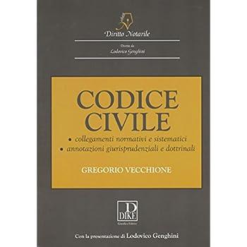 Codice Civile Notarile Annotato. Collegamenti Normativi E Sistematici Annotazioni Giurisprudenziali E Dottrinali