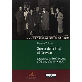 Storia Della Cisl Di Treviso. La Corrente Sindacale Cristiana E La Libera Cgil 1945-1950