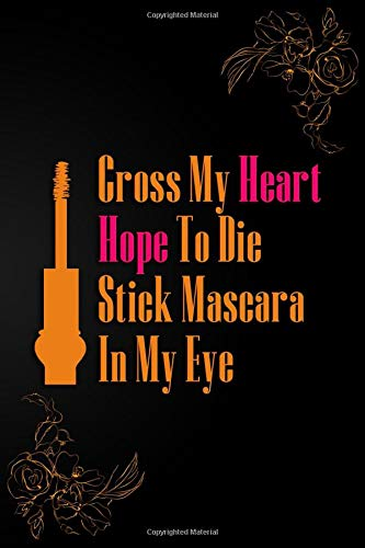 Cross My Heart Hope To Die Stick Mascara In My Eye: Blank Lined Notebook Journal Diary Composition...