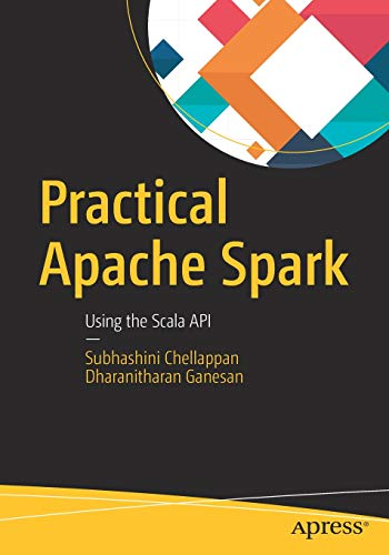 Practical Apache Spark: Using the Scala API