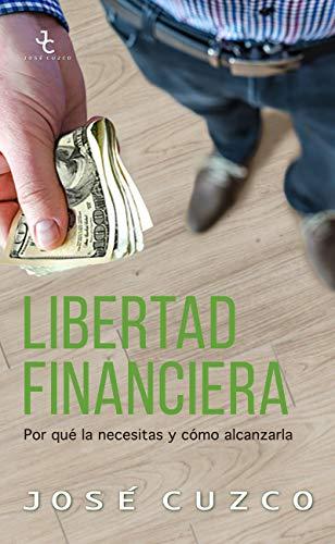 Libertad financiera: por qué la necesitas y cómo alcanzarla José Cuzco