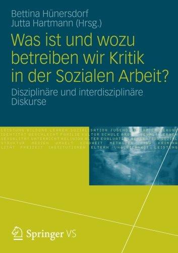 Was ist und wozu betreiben wir Kritik in der Sozialen Arbeit?: Disziplinäre und interdisziplinäre Diskurse