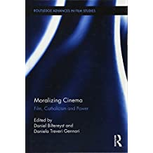 Moralizing Cinema: Film, Catholicism, and Power (Routledge Advances in Film Studies)
