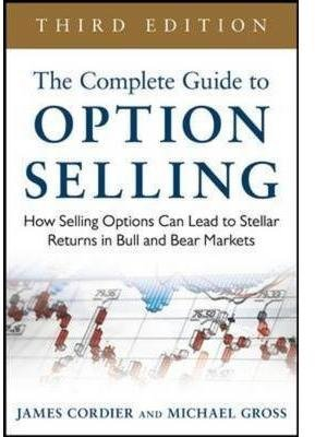 [(The Complete Guide to Option Selling : How Selling Options Can Lead to Stellar Returns in Bull and Bear Markets)] [By (author) James Cordier ] published on (November, 2014) (Complete Option Guide Selling To)