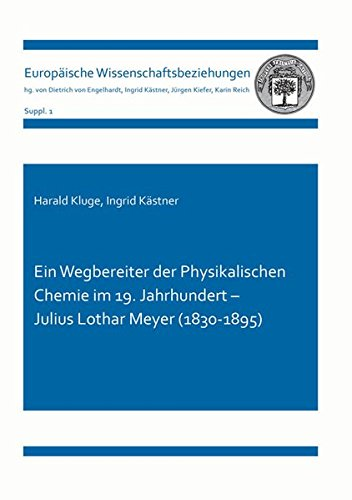 Ein Wegbereiter der Physikalischen Chemie im 19. Jahrhundert - Julius Lothar Meyer (1830-1895) (Europäische Wissenschaftsbeziehungen)