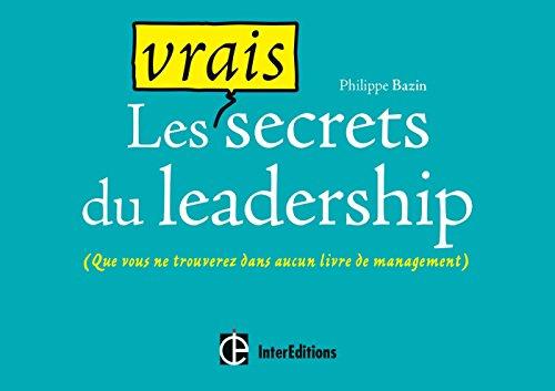Les vrais secrets du leadership - (que vous ne trouverez dans aucun livre de management)