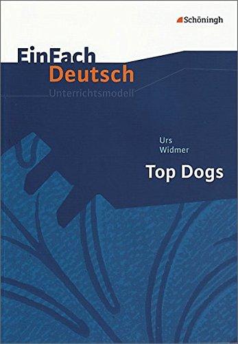 Preisvergleich Produktbild EinFach Deutsch Unterrichtsmodelle: Urs Widmer: Top Dogs: Gymnasiale Oberstufe